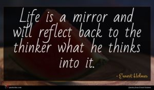 Ernest Holmes quote : Life is a mirror ...