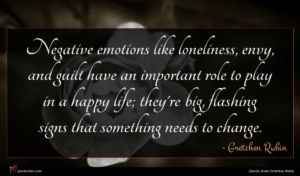 Gretchen Rubin quote : Negative emotions like loneliness ...