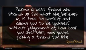 Renee Olstead quote : Picking a best friend ...