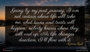 Katrina Kaif quote : Going by my past ...