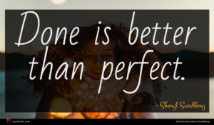 Sheryl Sandberg quote : Done is better than ...