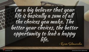 Karen Salmansohn quote : I'm a big believer ...