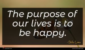 Dalai Lama quote : The purpose of our ...