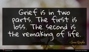 Anne Roiphe quote : Grief is in two ...