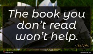 Jim Rohn quote : The book you don ...