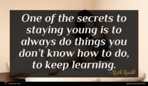Ruth Reichl quote : One of the secrets ...