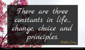 Stephen Covey quote : There are three constants ...