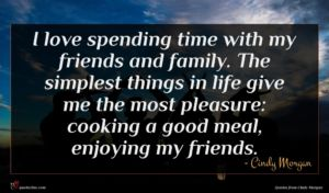 Cindy Morgan quote : I love spending time ...