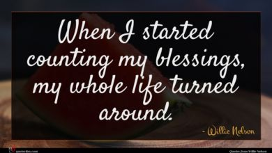 Photo of Willie Nelson quote : When I started counting …