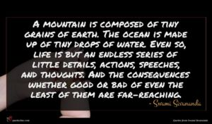 Swami Sivananda quote : A mountain is composed ...