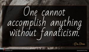 Eva Pern quote : One cannot accomplish anything ...