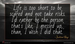 Justine Skye quote : Life is too short ...