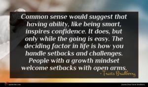 Travis Bradberry quote : Common sense would suggest ...