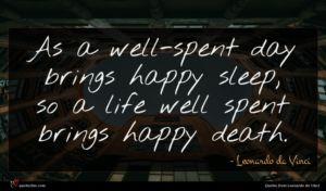 Leonardo da Vinci quote : As a well-spent day ...