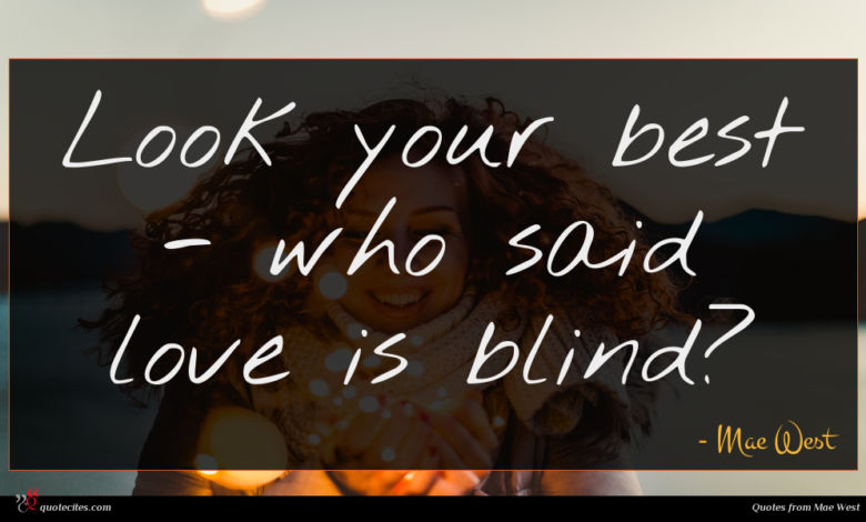 Look your best - who said love is blind?