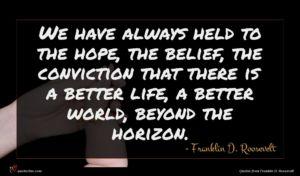 Franklin D. Roosevelt quote : We have always held ...