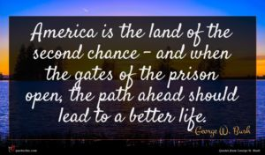 George W. Bush quote : America is the land ...