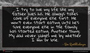 Ben Roethlisberger quote : I try to live ...