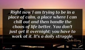 Jacke Harry quote : Right now I am ...