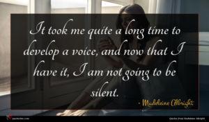 Madeleine Albright quote : It took me quite ...