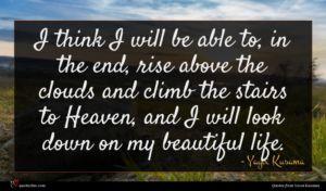 Yayoi Kusama quote : I think I will ...