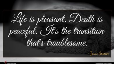Photo of Isaac Asimov quote : Life is pleasant Death …