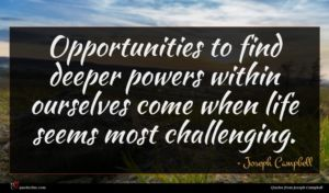 Joseph Campbell quote : Opportunities to find deeper ...