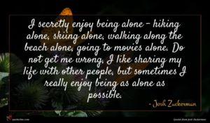 Josh Zuckerman quote : I secretly enjoy being ...