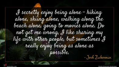 Photo of Josh Zuckerman quote : I secretly enjoy being …