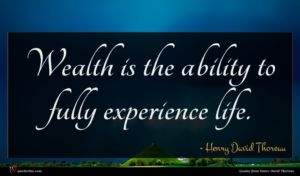 Henry David Thoreau quote : Wealth is the ability ...