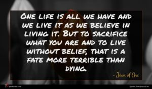 Joan of Arc quote : One life is all ...