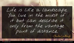 Charles Lindbergh quote : Life is like a ...