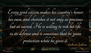 Andrew Jackson quote : Every good citizen makes ...