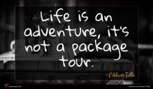Eckhart Tolle quote : Life is an adventure ...