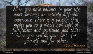 Cara Delevingne quote : When you have balance ...
