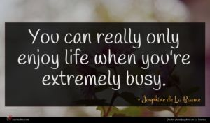 Josphine de La Baume quote : You can really only ...