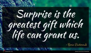 Boris Pasternak quote : Surprise is the greatest ...