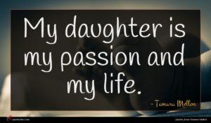 Tamara Mellon quote : My daughter is my ...