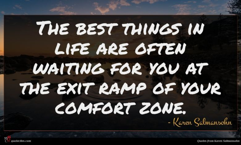 The best things in life are often waiting for you at the exit ramp of your comfort zone.
