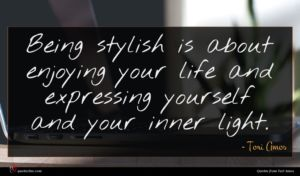 Tori Amos quote : Being stylish is about ...