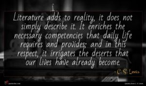 C. S. Lewis quote : Literature adds to reality ...