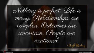 Photo of Hugh Mackay quote : Nothing is perfect Life …