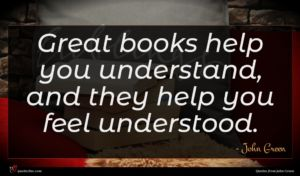 John Green quote : Great books help you ...