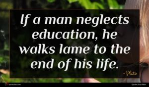 Plato quote : If a man neglects ...