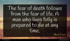 Mark Twain quote : The fear of death ...