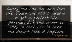 Katrina Kaif quote : Every one has her ...