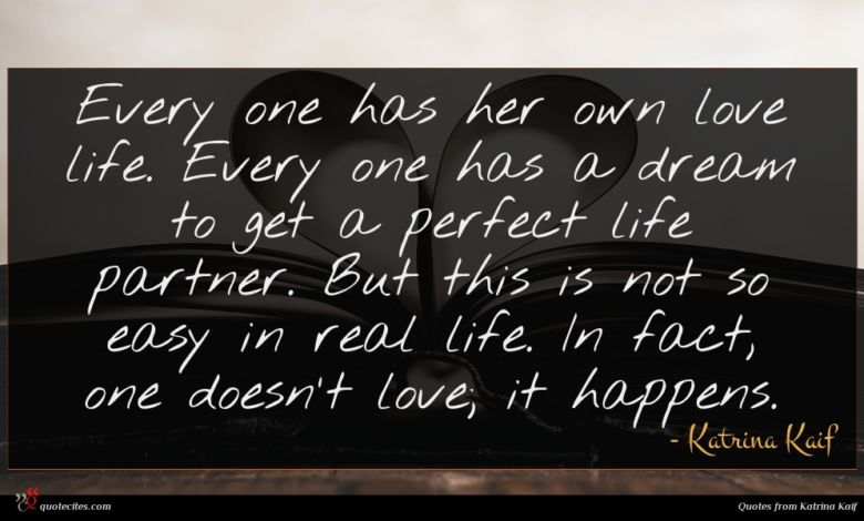 Every one has her own love life. Every one has a dream to get a perfect life partner. But this is not so easy in real life. In fact, one doesn't love; it happens.