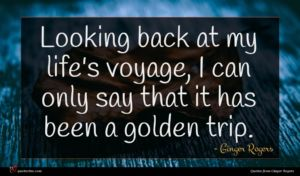 Ginger Rogers quote : Looking back at my ...