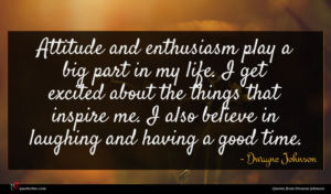 Dwayne Johnson quote : Attitude and enthusiasm play ...