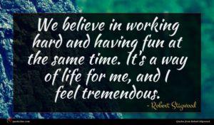 Robert Stigwood quote : We believe in working ...